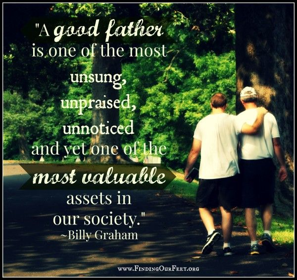 a good father is one of the most unsung, unpraised