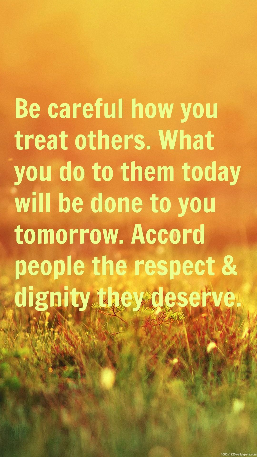 Be Careful How You Treat People Quotes