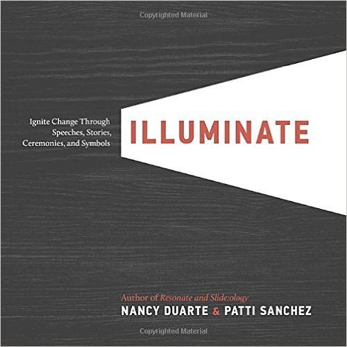 Illuminate: Ignite Change Through Speeches, Stories, Ceremonies, and Symbols: Nancy Duarte, Patti Sanchez: 9781101980163: Amazon.com: Books