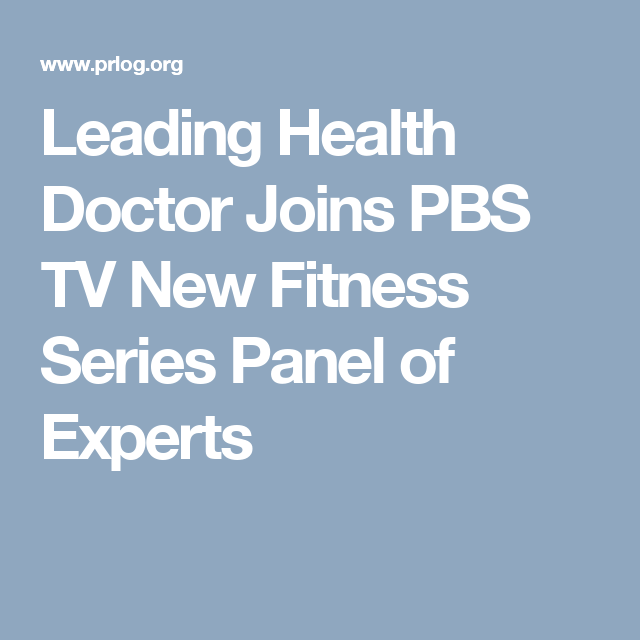 Leading Health Doctor Joins PBS TV New Fitness Series Panel of Experts