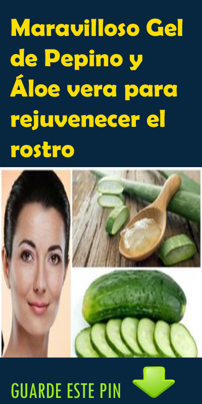 Maravilloso Gel De Pepino Y áloe Vera Para Rejuvenecer El Rostro Simple Skincare Natural Skin Care Health And Beauty