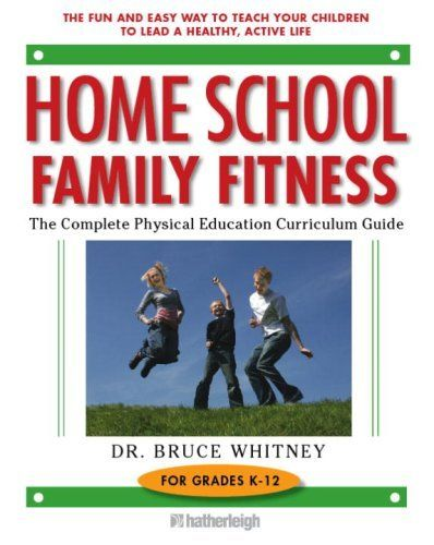 Home School Family Fitness: The Complete Physical Education Curriculum for Grades K-12 by Dr. Bruce Whitney, http://www.amazon.com/dp/1578262747/ref=cm_sw_r_pi_dp_W6pwqb1SCATRD