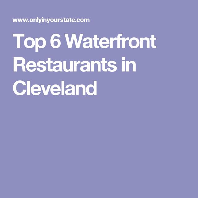 Ohio Top 6 Waterfront Restaurants In Cleveland
