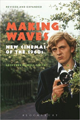 Books ~ Sixties | Making Waves, Revised and Expanded: New Cinemas of the 1960s, by Geoffrey Nowell-Smith