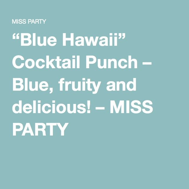 """""""Blue Hawaii"""" Cocktail Punch – Blue, fruity and delicious! – MISS PARTY"""