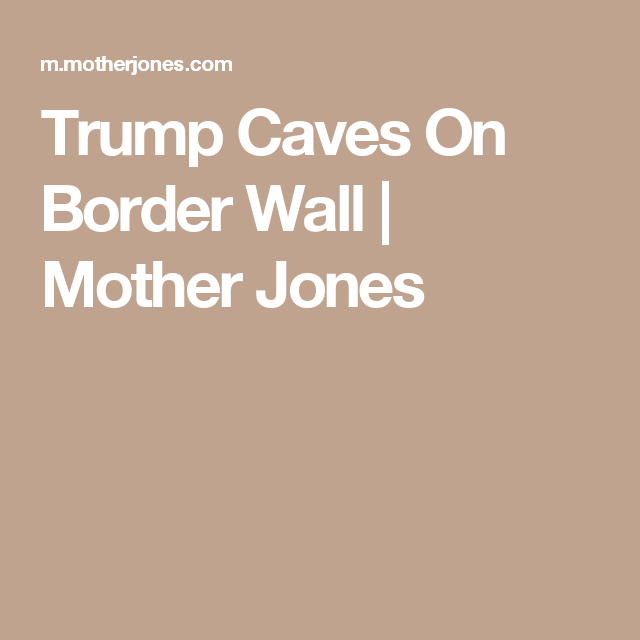 Trump Caves On Border Wall | Mother Jones