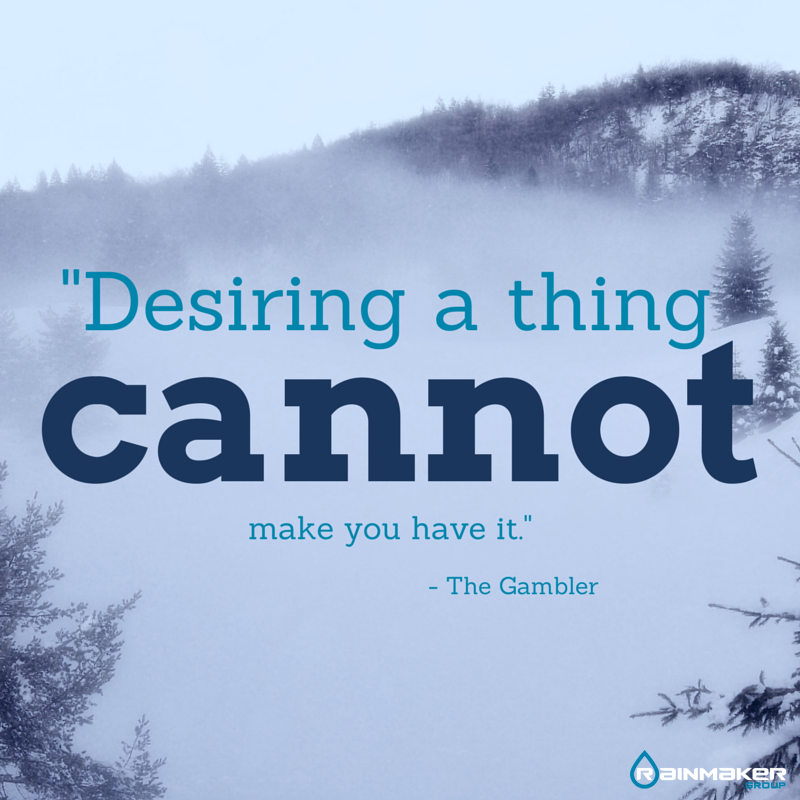 Desiring A Thing Cannot Make You Have It The Gambler Quote Quotes Thegambler Sales Saleshiring Gambler Self Empowerment How To Make