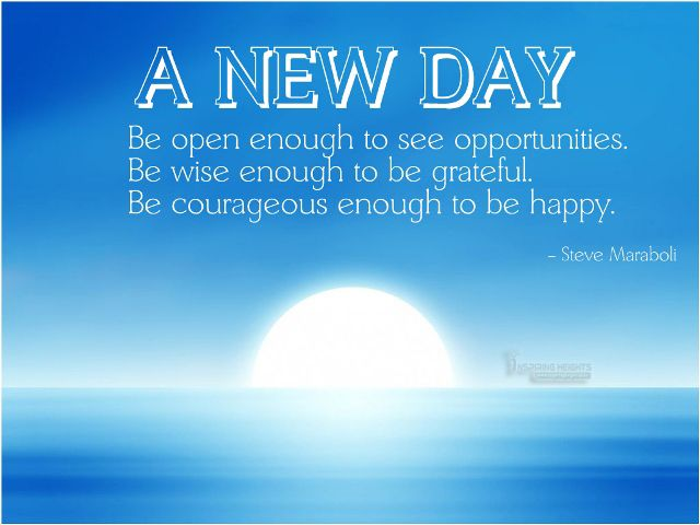 A NEW DAY Be open enough to see opportunities.