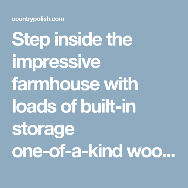 Step inside the impressive farmhouse with loads of built-in storage one-of-a-kind wood detailing