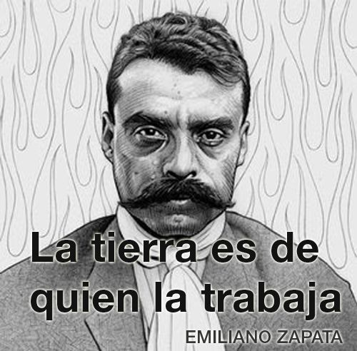 The Land Is Those Who Work It Emiliano Zapata Heroes Pinterest Fascinating Emiliano Zapata Quotes