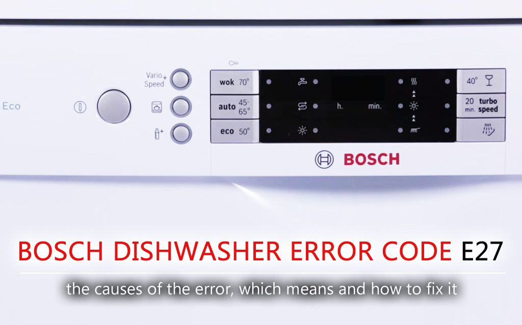 Bosch Dishwasher Error Code E27 Any Home Appliance Can Be Unstable Sometimes It Is Difficult To Understand Why The E27 Er Bosch Dishwashers Error Code Coding