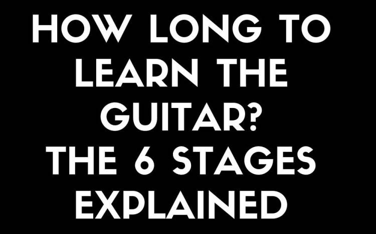 How Long It Takes To Learn Guitar [The 6 Stages] in 2020