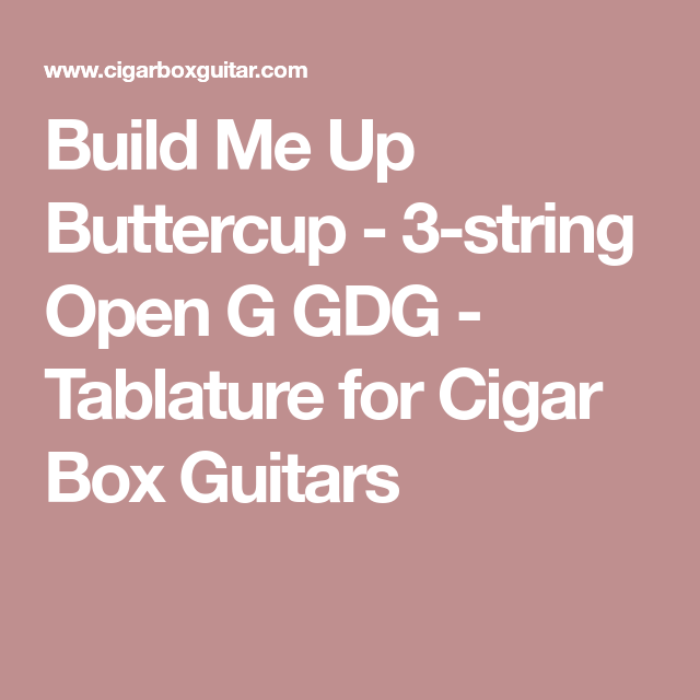 Build Me Up Buttercup - 3-string Open G GDG - Tablature for Cigar ...
