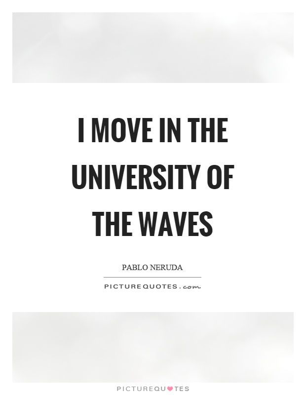 I move in the university of the waves Picture Quote #1