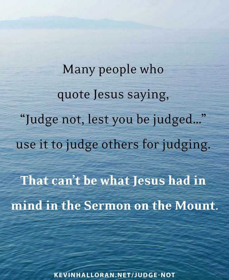 Many People Who Quote Jesus Saying Judge Not Lest You Be Judged Use It To Judge Others For Jud Tolerance Quotes Jesus Quotes Encouragement Quotes Christian