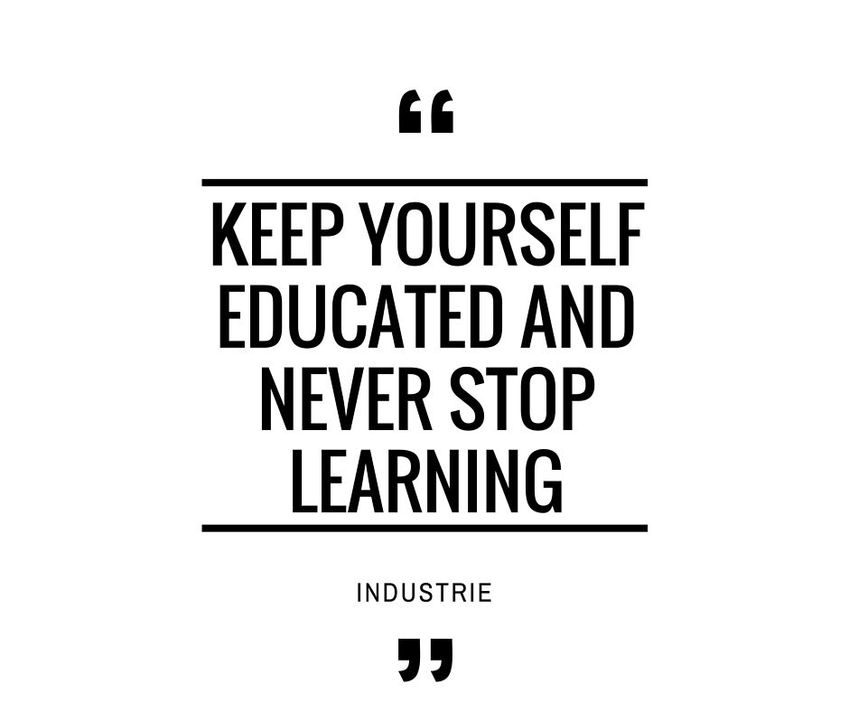 keep yourself educated and never stop learning more on how