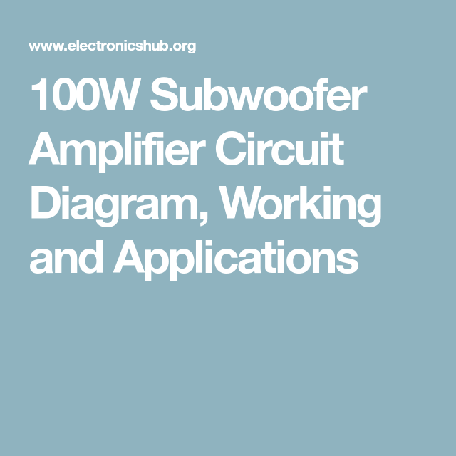 100w Subwoofer Amplifier Circuit Diagram Pioneer Deh P6900ub Wiring Working And Applications