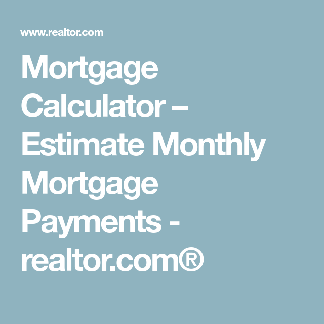 Mortgage Calculator  Estimate Monthly Mortgage Payments  Realtor