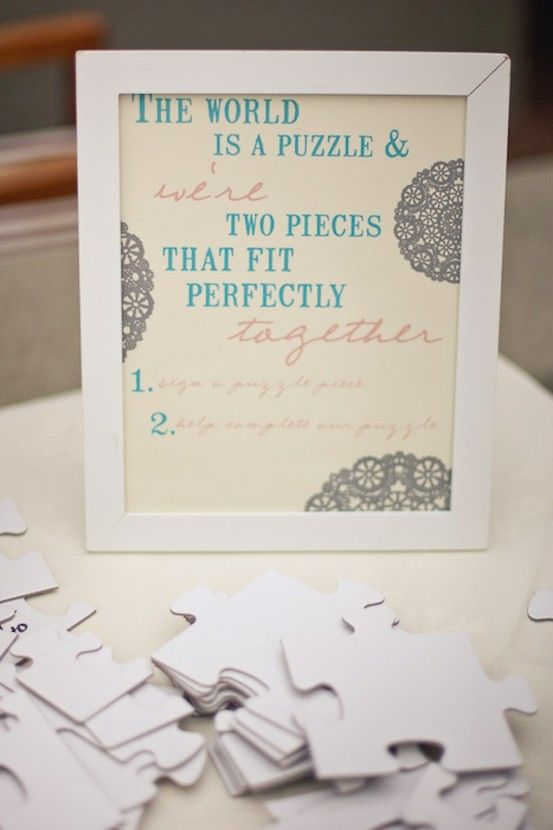 Instead of a guest book, sign puzzle pieces...love the quote at ...