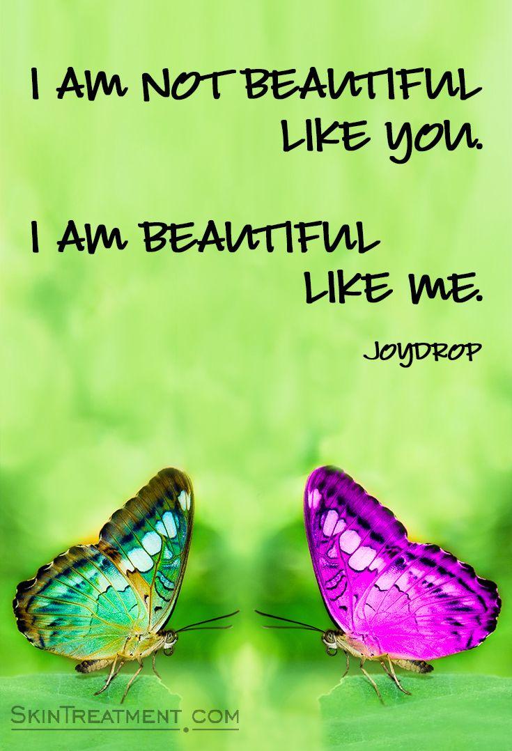 I Am Not Beautiful Like You I Am Beautiful Like Me Beautyquote Beauty Quote Inspiration I Am Beautiful Beauty Quotes Skin Treatments