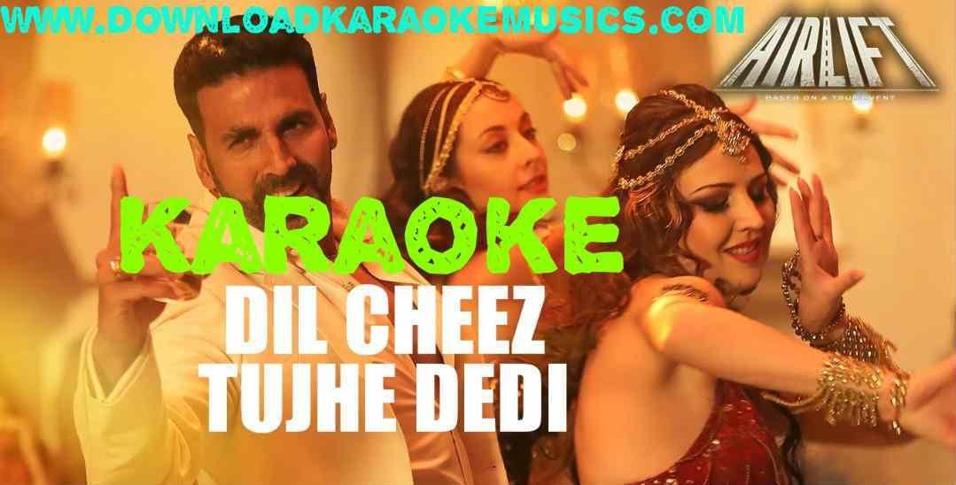 Dil Cheez Tujhe Dedi Airlift Song Karaoke Download Original