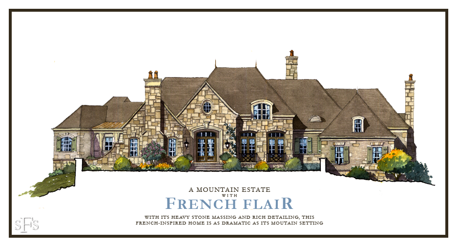 Stephen Fuller Designs French Mountain Home Custom Home Plans French Country House House And Home Magazine
