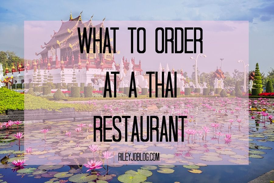 Riley Jo: what you should order at a thai restaurant and where to go in Utah!