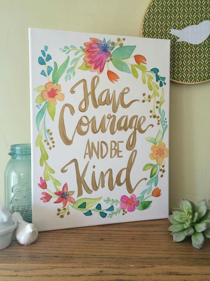 Have Courage And Be Kind Canvas Painting Quotes Canvas Art Quotes Diy Canvas