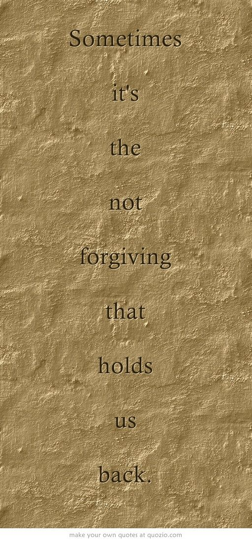 Sometimes it's the not forgiving that holds us back.