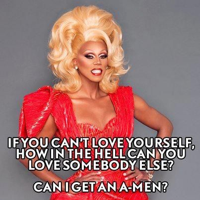 Image result for rupaul if you can't love yourself
