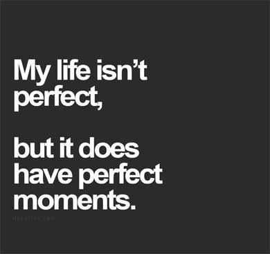 #PerfectLife #PerfectMoment #quote