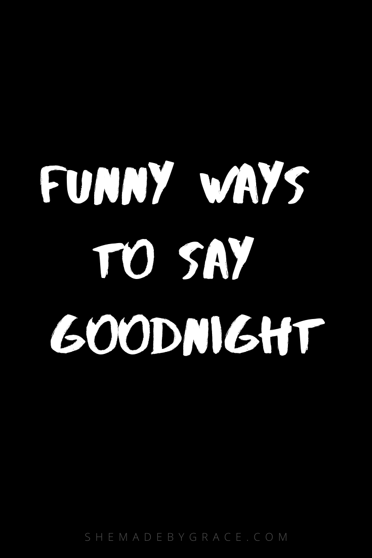 Funny Ways To Say Goodnight : funny, goodnight, Remember
