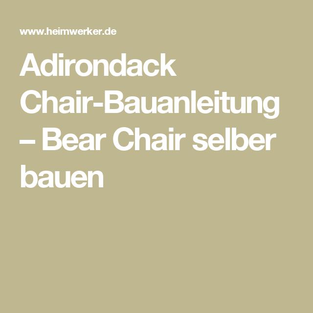 Adirondack Chair-Bauanleitung – Bear Chair selber bauen   Basteln ...