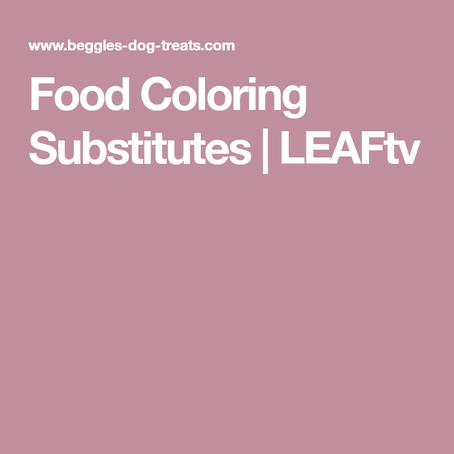 Food Coloring Substitutes | LEAFtv | Healthy dog | Pinterest | Dog