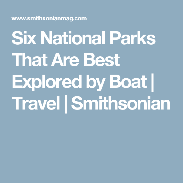 Six National Parks That Are Best Explored by Boat   Travel   Smithsonian