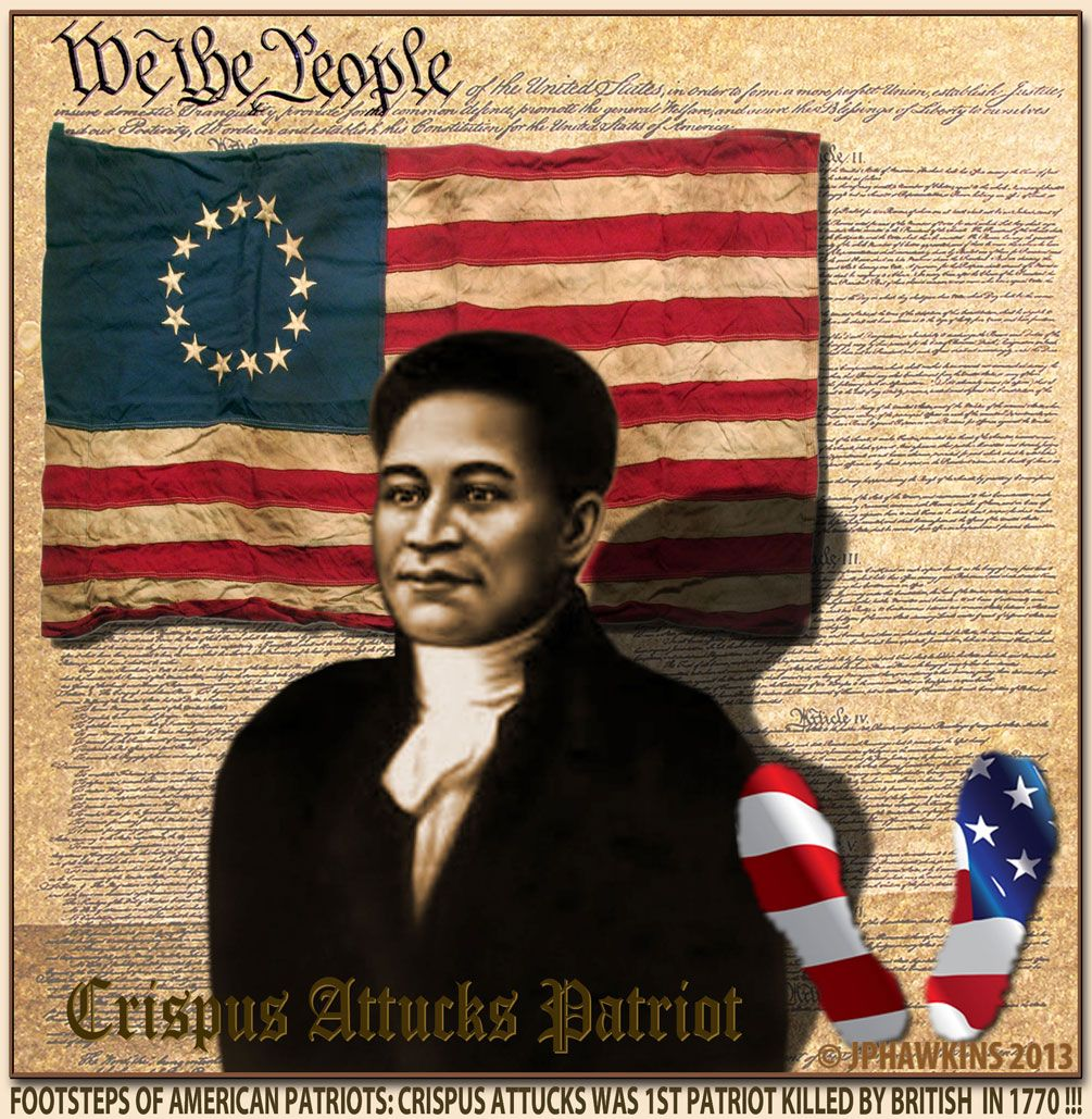 American Revolution Quotes: CRISPUS ATTUCKS Was An American Patriot Shot By The