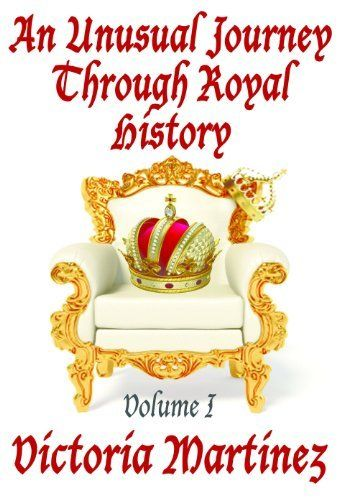 An Unusual Journey Through Royal History (Unusual History Book 1) by Victoria Martinez, http://www.amazon.com/dp/B004X7LYPQ/ref=cm_sw_r_pi_dp_7G3Ltb0AF77FJ