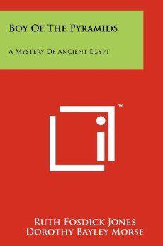 Boy Of The Pyramids: A Mystery Of Ancient Egypt: Ruth Fosdick Jones, Dorothy Bayley Morse: 9781258175771: Amazon.com: Books