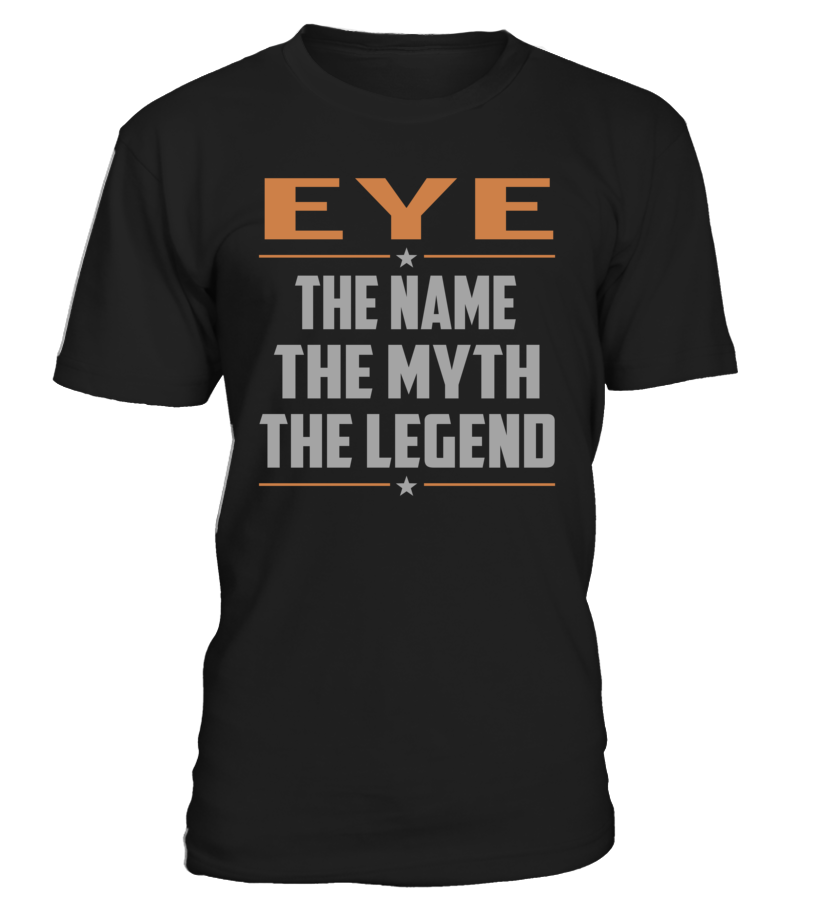 EYE The Name The Myth The Legend Last Name T-Shirt #Eye