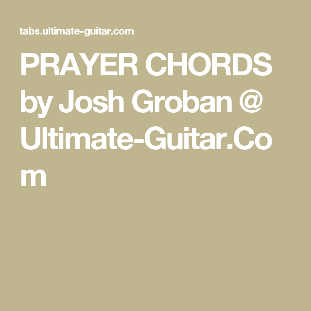 PRAYER CHORDS by Josh Groban @ Ultimate-Guitar.Com | chords - guitar ...