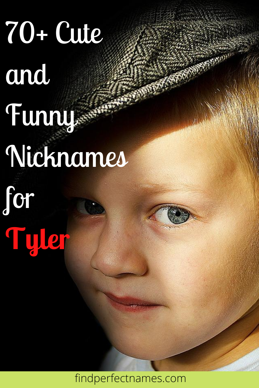 Nicknames guy a tyler for funny named 150 Funny