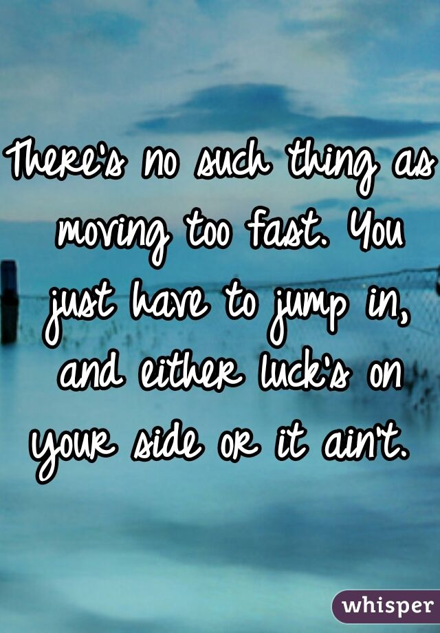 Quotes about moving too fast
