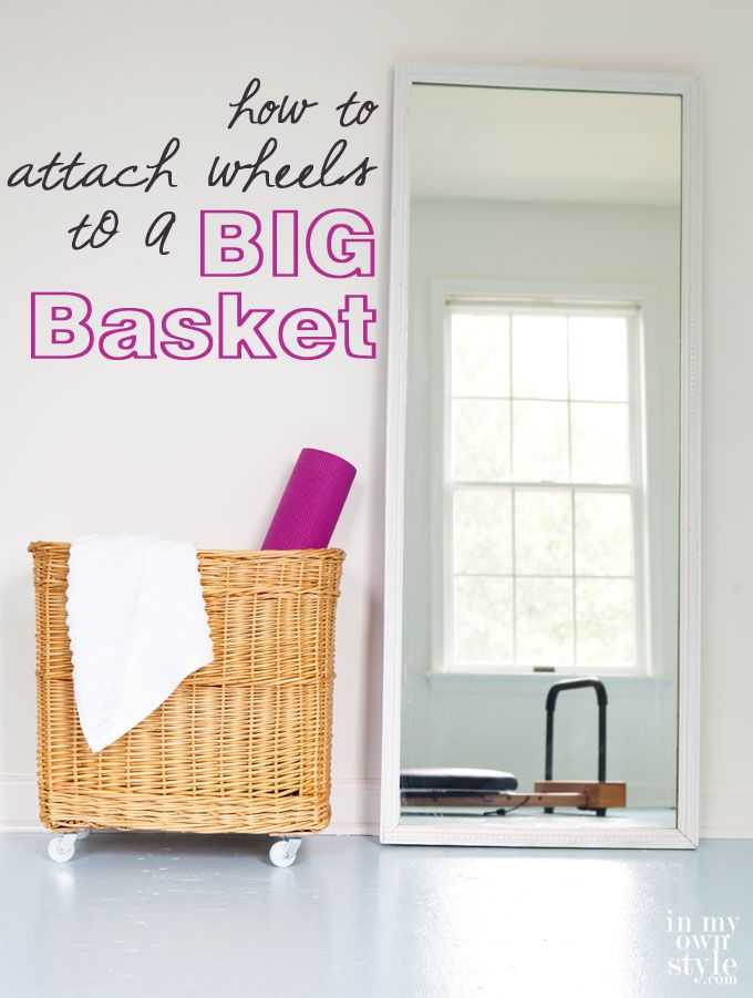 The Easy Way To Attach Wheels A Basket Make It Into Mobile Furniture Or Storage