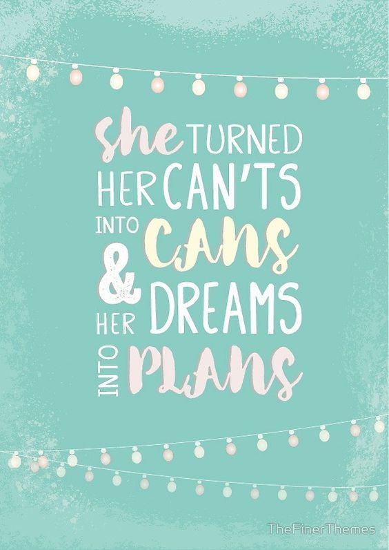 She Turned Her Can't Into Cans And Her Dreams Into Plans. Inspiring female  empowerment quote. by TheFin…   Empowerment quotes, Women empowerment  quotes, How to plan