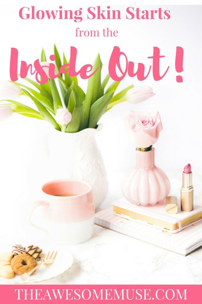 Glowing Skin Starts From The Inside Out Nutrition Rest And Taking Care Of Yourself Goes A Long Way Toward Having Morning Skin Care Routine Blog Lisa Design