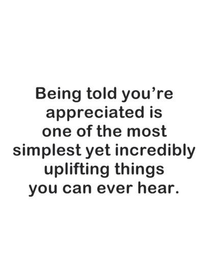 It Feels Good To Be Told You Re Appreciated So Make Sure To Tell