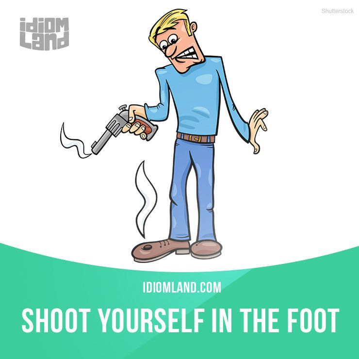 """Shoot yourself in the foot"" means ""to do or say something that causes problems for you"". Example: When Michelle got drunk before her final exam, she shot herself in the foot. She failed the test! Learning English can be fun!     Visit our..."