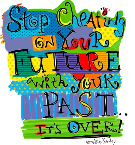Stop Cheating On Your Future With Your Past Its Over Inspiration