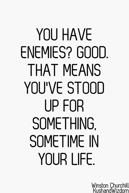 You Have Enemies? Good. That Means Youu0027ve Stood Up For Something,