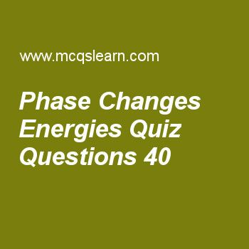 Learn quiz on phase changes energies, chemistry quiz 40 to